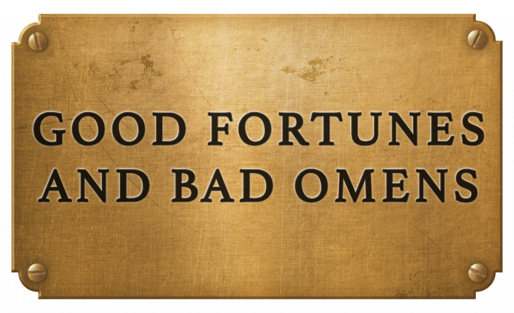 Good Fortunes and Bad omens