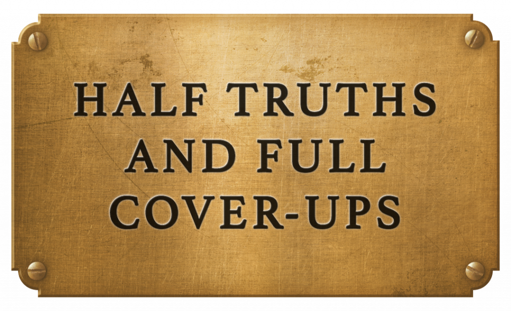 Half truths and full cover ups